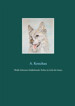 Weiße Schweizer Schäferhunde: Perlen im Licht der Sonne (eBook, ePUB)