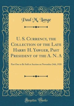 U. S. Currency, the Collection of the Late Harry H. Yawger, Past President of the A. N. a: Part One to Be Sold at Auction on November 24th, 1928 (Clas