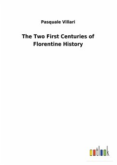 The Two First Centuries of Florentine History - Villari, Pasquale