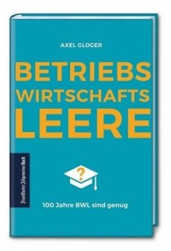 BetriebswirtschaftsLEERE: 100 Jahre BWL sind genug - Gloger, Axel