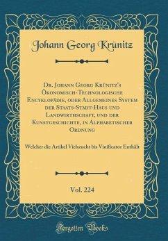 Dr. Johann Georg Krünitz's Ökonomisch-Technologische Encyklopädie, oder Allgemeines System der Staats-Stadt-Haus und Landwirthschaft, und der Kunstgeschichte, in Alphabetischer Ordnung, Vol. 224