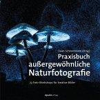 Praxisbuch außergewöhnliche Naturfotografie