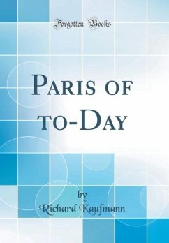 Paris of to-Day (Classic Reprint)