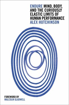 Endure: Mind, Body and the Curiously Elastic Limits of Human Performance (eBook, ePUB) - Hutchinson, Alex