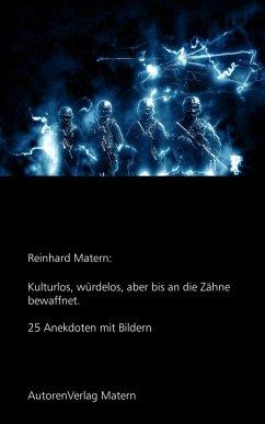 Kulturlos, würdelos, aber bis an die Zähne bewaffnet (eBook, ePUB) - Matern, Reinhard