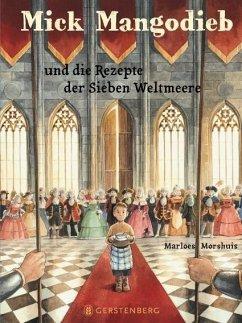 Mick Mangodieb und die Rezepte der Sieben Weltmeere (Mängelexemplar) - Morshuis, Marloes