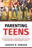 Parenting Teens: Raising Balanced Teenagers and Helping them Become Extraordinary Adults (A+ Parenting) (eBook, ePUB)