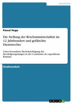 Die Stellung der Reichsministerialität im 12. Jahrhundert und gefälschte Dienstrechte (eBook, ePUB)