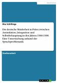 Die deutsche Minderheit in Polen zwischen Assimilation, Integration und Selbstbehauptung in den Jahren 1960-1990. Eine Untersuchung anhand der Sprachproblematik