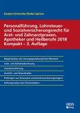 Personalführung, Lohnsteuer- und Sozialversicherungsrecht für Arzt- und Zahnarztpraxen, Apotheker und Heilberufe 2018 Ko