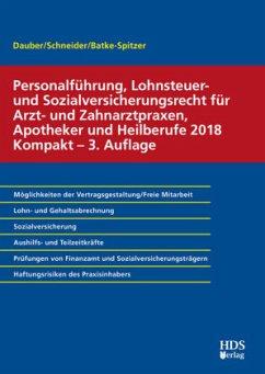 Personalführung, Lohnsteuer- und Sozialversicherungsrecht für Arzt- und Zahnarztpraxen, Apotheker und Heilberufe 2018 Ko - Dauber, Harald;Batke-Spitzer, Brigitte;Schneider, Josef