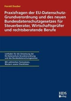 Praxisfragen der EU-Datenschutzgrundverordnung und des neuen Bundesdatenschutzgesetzes für Steuerberater, Wirtschaftsprü - Dauber, Harald