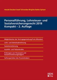 Personalführung, Lohnsteuer- und Sozialversicherungsrecht 2018 Kompakt - Dauber, Harald;Schneider, Josef;Batke-Spitzer, Brigitte
