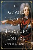 The Grand Strategy of the Habsburg Empire (eBook, ePUB)