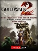 Guild Wars 2 Game, Download, Wiki, Reddit, Mounts, Classes, Builds, Revenant, Guide Unofficial (eBook, ePUB)