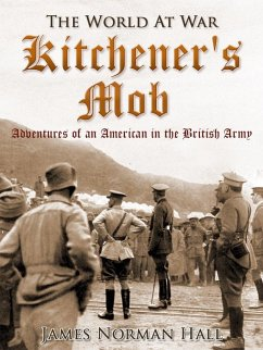Kitchener's Mob / Adventures of an American in the British Army (eBook, ePUB) - Hall, James Norman
