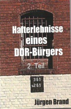Hafterlebnisse eines DDR-Bürgers 2. Teil (eBook, ePUB) - Brand, Jürgen
