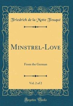 Minstrel-Love, Vol. 2 of 2 - Fouqué, Friedrich de la Motte