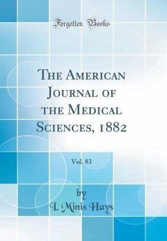 The American Journal of the Medical Sciences, 1882, Vol. 83 (Classic Reprint)