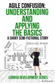 Agile Confusion: A Quick Understanding of the Basics and Application (Carnsa Development Series, #2) (eBook, ePUB)
