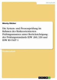Die System- und Prozessprüfung im Rahmen des Risikoorientierten Prüfungsansatzes unter Berücksichtigung der Prüfungsstandards IDW 260, 330 und IDW RS FAIT 1 (eBook, ePUB) - Bäcker, Monty