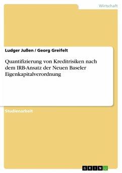 Quantifizierung von Kreditrisiken nach dem IRB-Ansatz der Neuen Baseler Eigenkapitalverordnung (eBook, ePUB)