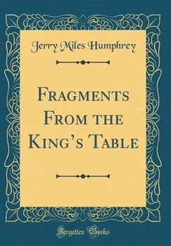 Fragments From the King's Table (Classic Reprint)