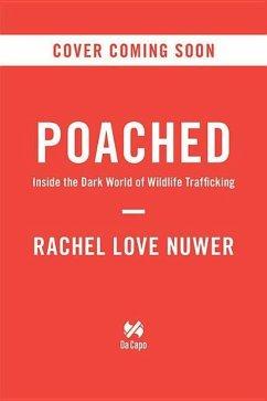 Poached: Inside the Dark World of Wildlife Trafficking - Nuwer, Rachel Love