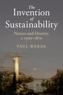 The Invention of Sustainability: Nature and Destiny, C.1500-1870 - Warde, Paul