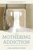 Mothering Addiction: A parent's story of heartache, healing, and keeping the door open