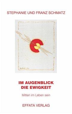 Im Augenblick die Ewigkeit (eBook, ePUB) - Schmatz, Stephanie; Schmatz, Franz