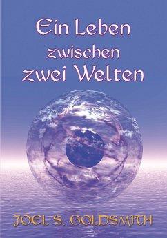 Ein Leben zwischen zwei Welten (eBook, ePUB) - Goldsmith, Joel S.