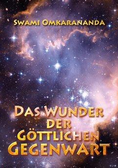 Das Wunder der göttlichen Gegenwart (eBook, ePUB) - Omkarananda, Swami