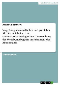 Vergebung als moralischer und göttlicher Akt. Karin Scheiber zur systematisch-theologischen Untersuchung des Vergebungsbegriffs im Sakrament des Abendmahls