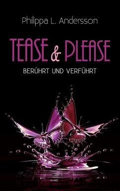 Tease & Please - berührt und verführt - Andersson, Philippa L.