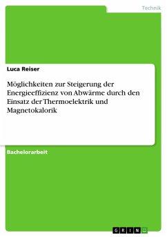 Möglichkeiten zur Steigerung der Energieeffizienz von Abwärme durch den Einsatz der Thermoelektrik und Magnetokalorik