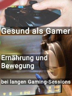 Gesund als Gamer - Ernährung und Bewegung bei langen Gaming-Sessions (eBook, ePUB) - Schiller, Tobias