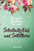 Selbstmitgefühl: DAS GROSSE PRAXISBUCH FÜR MEHR SELBSTMITGEFÜHL UND SELBSTLIEBE! Wie Sie sich in 30 Tagen mit liebevollen Augen sehen, tiefes Selbstmitgefühl und wahre Selbstliebe entwickeln und sich selbst mit dem höchsten Respekt behandeln (eBook, ePUB)