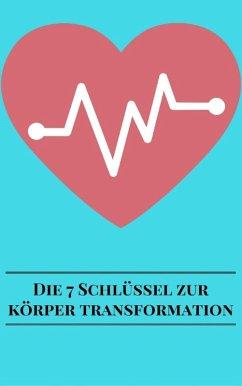 Die 7 Schlüssel Zur Körper Transformation (eBook, ePUB) - Sternberg, Andre