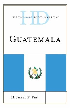 Historical Dictionary of Guatemala (eBook, ePUB) - Fry, Michael F.