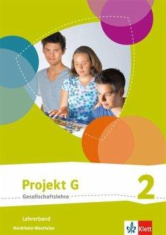 Projekt G Gesellschaftslehre 2. Lehrerband Klasse 7/8. Ausgabe Nordrhein-Westfalen