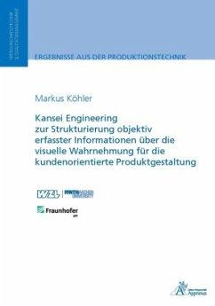 Kansei Engineering zur Strukturierung objektiv erfasster Informationen über die visuelle Wahrnehmung für die kundenorientierte Produktgestaltung - Köhler, Markus