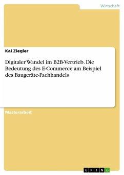Digitaler Wandel im B2B-Vertrieb. Die Bedeutung des E-Commerce am Beispiel des Baugeräte-Fachhandels