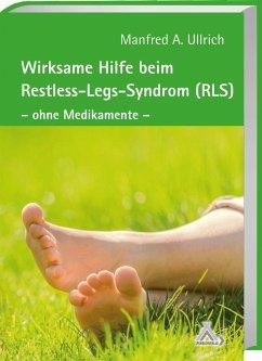 Wirksame Hilfe beim Restless-Legs-Syndrom (RLS) - Ullrich, Manfred A.