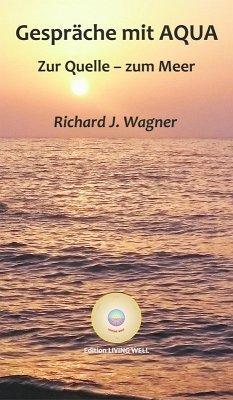 Gespräche mit AQUA (eBook, ePUB) - Wagner, Richard J.