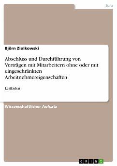 Abschluss und Durchführung von Verträgen mit Mitarbeitern ohne oder mit eingeschränkten Arbeitnehmereigenschaften (eBook, PDF) - Ziolkowski, Björn