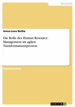 Die Rolle des Human Resource Management im agilen Transformationsprozess (eBook, PDF)