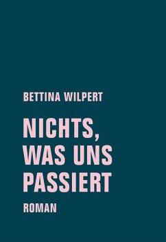 nichts, was uns passiert (eBook, ePUB) - Wilpert, Bettina