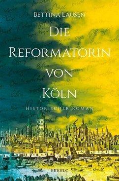 Die Reformatorin von Köln (Mängelexemplar) - Lausen, Bettina
