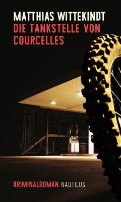 Die Tankstelle von Courcelles (eBook, ePUB) - Wittekindt, Matthias
